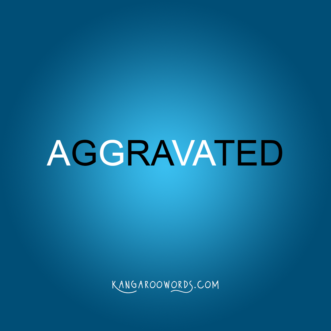 Kangaroo word: aggravated. Joey word: grated.