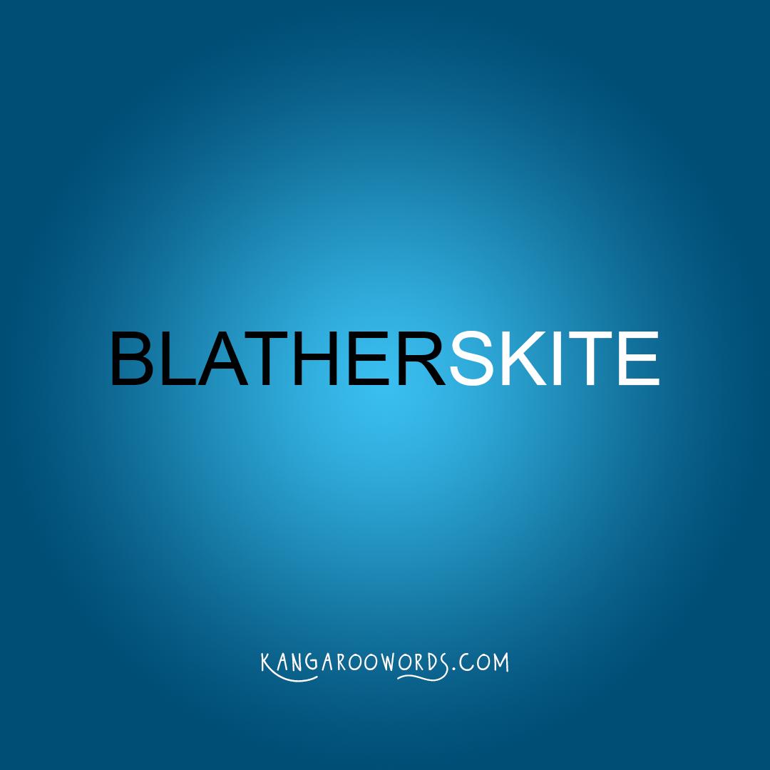 Kangaroo word: blatherskite. Joey word: blather.