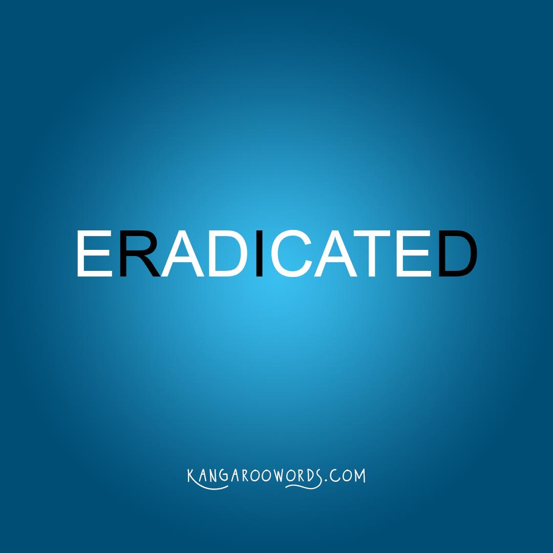 Kangaroo word: eradicated. Joey word: rid.