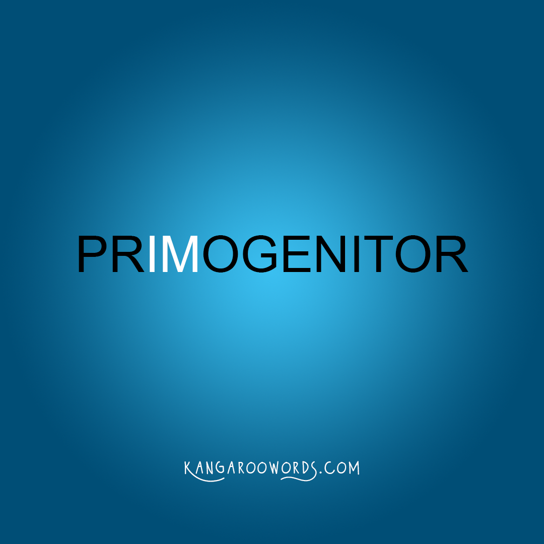 Kangaroo word: primogenitor. Joey word: progenitor.