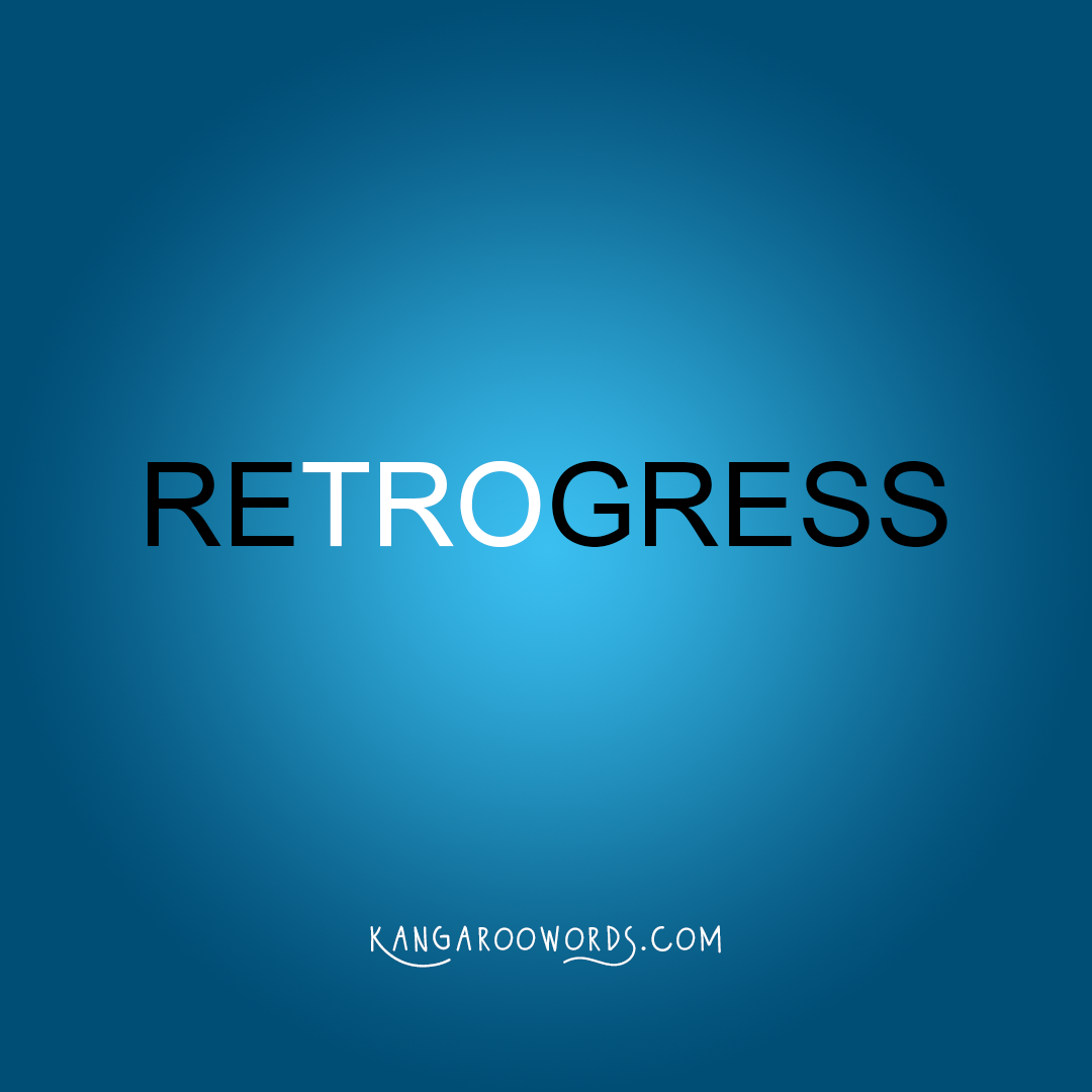 Kangaroo word: retrogress. Joey word: regress.
